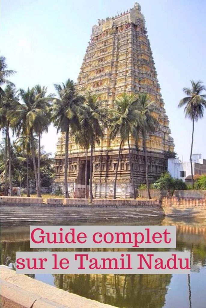 Guide complet pour préparer votre voyage au Tamil Nadu en Inde : quoi voir, quand y aller