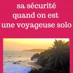 Comment assurer sa sécurité quand on voyage en solo - anecdotes et conseils