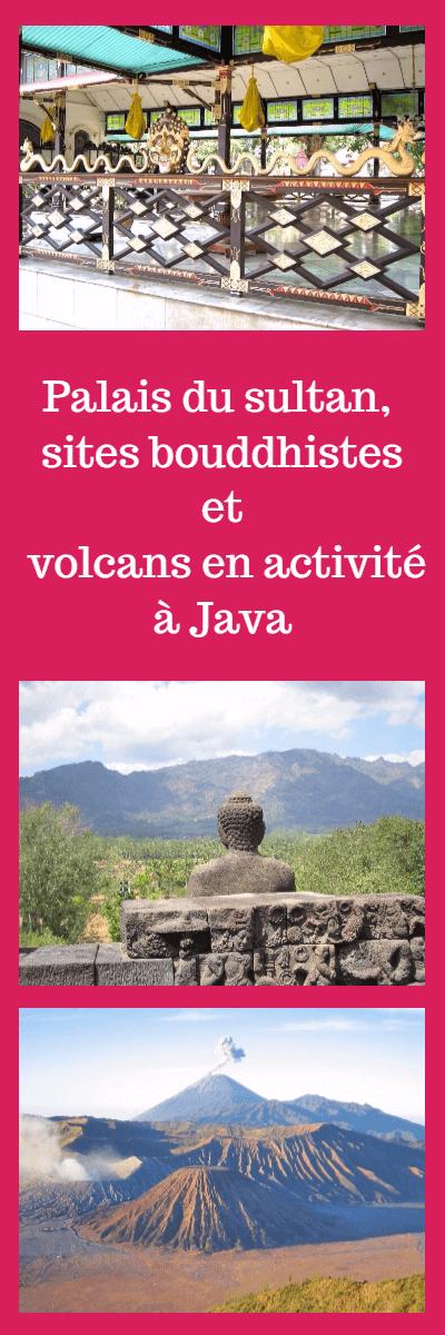 Palais de sultans, sites Bouddhistes de Borobudur et Prambanan, volcans en activité sur l'ile de Java