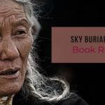 Sky Burial Book Review, the Frightening Tibetan Death Rituals